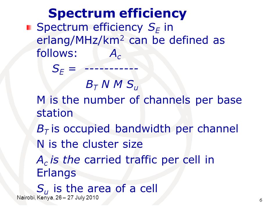 Spectrum efficiency Spectrum efficiency SE in erlang/MHz/km2 can be defined as follows: Ac. SE = -----------
