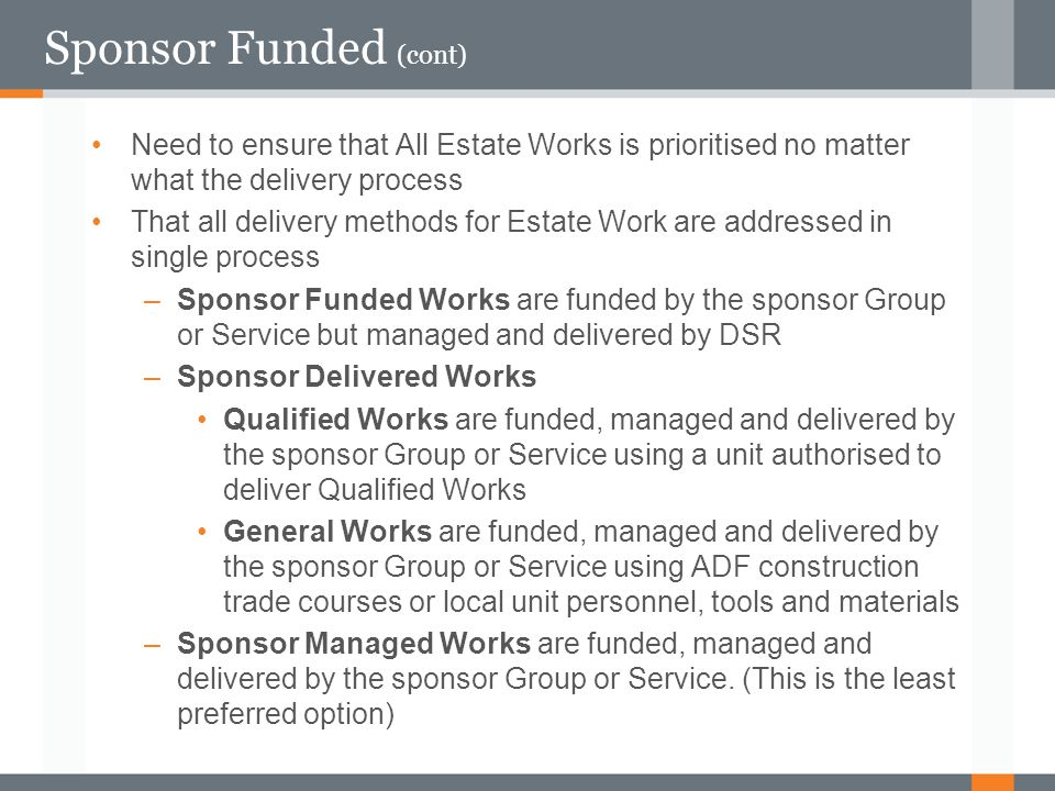 Sponsor Funded (cont) Need to ensure that All Estate Works is prioritised no matter what the delivery process.