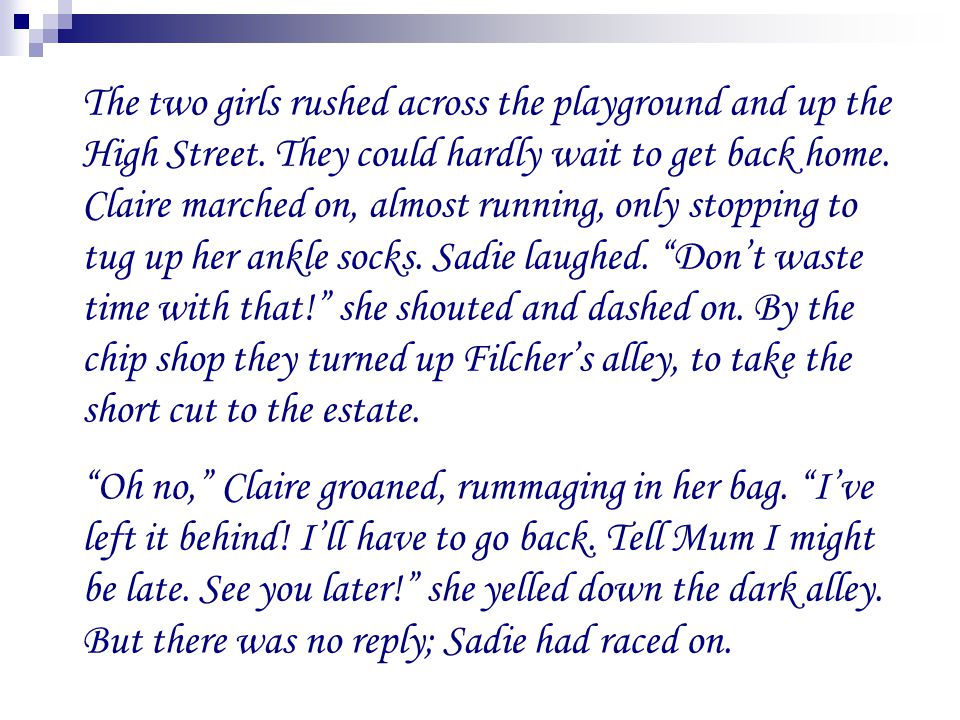 The two girls rushed across the playground and up the High Street