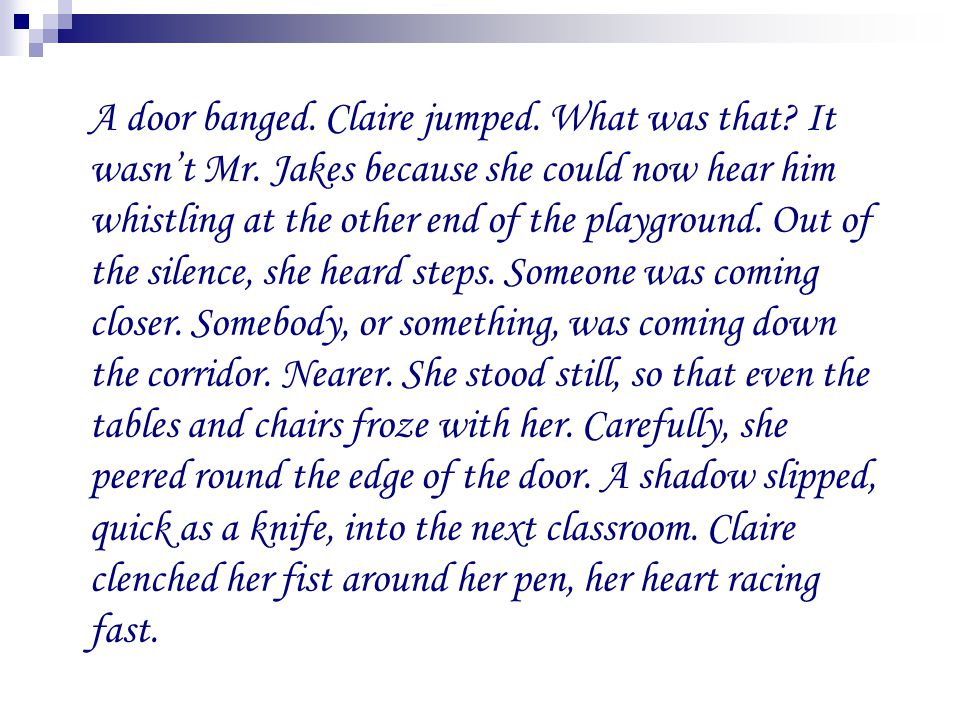 A door banged. Claire jumped. What was that. It wasn't Mr