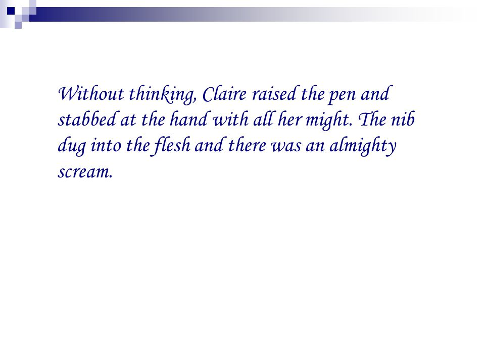 Without thinking, Claire raised the pen and stabbed at the hand with all her might.