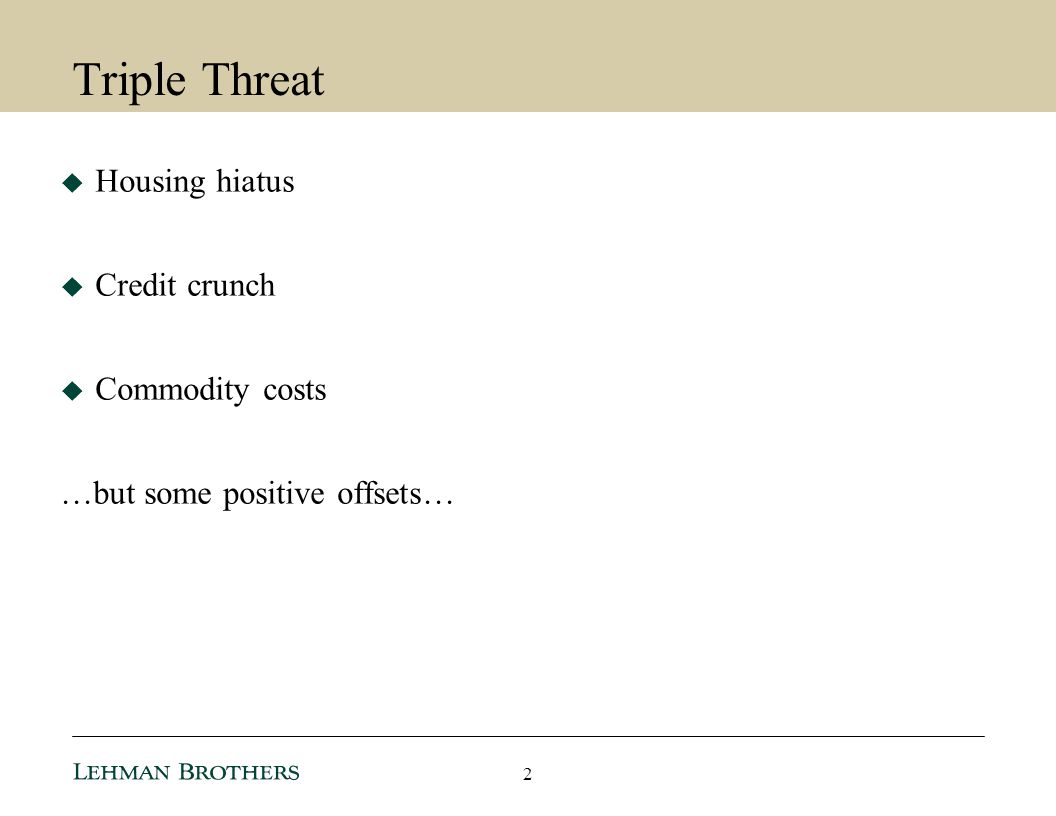 Triple Threat Housing hiatus Credit crunch Commodity costs