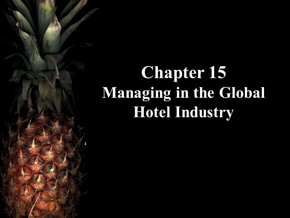 Chapter 15 Managing in the Global Hotel Industry
