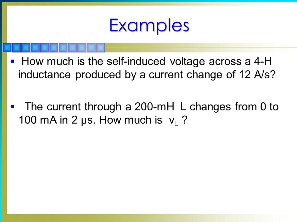 Examples How much is the self-induced voltage across a 4-H inductance produced by a current change of 12 A/s