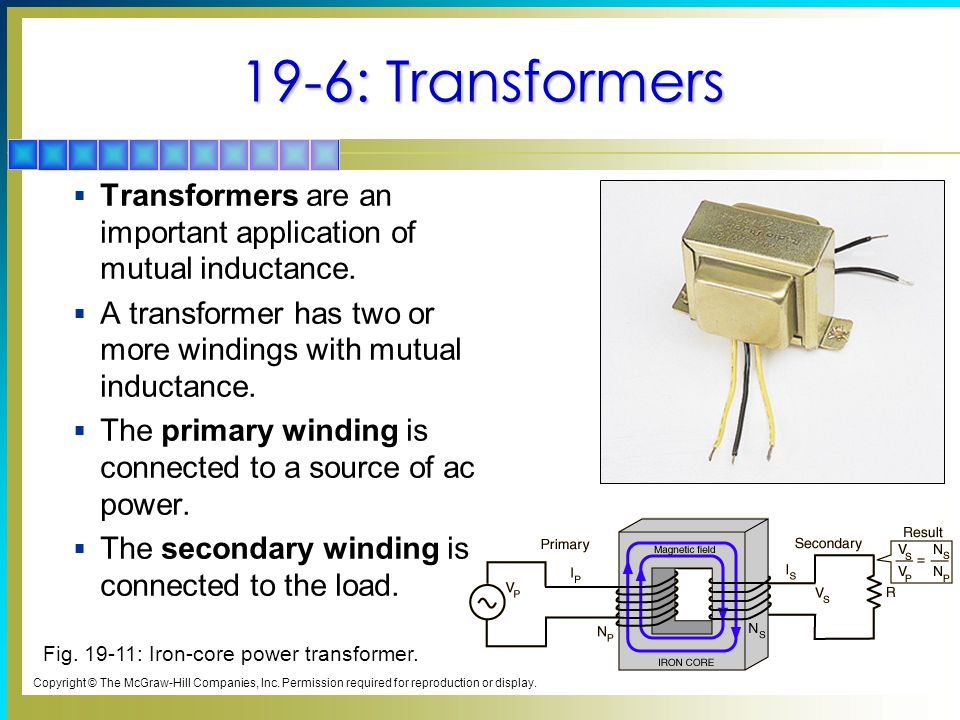 19-6: Transformers Transformers are an important application of mutual inductance. A transformer has two or more windings with mutual inductance.
