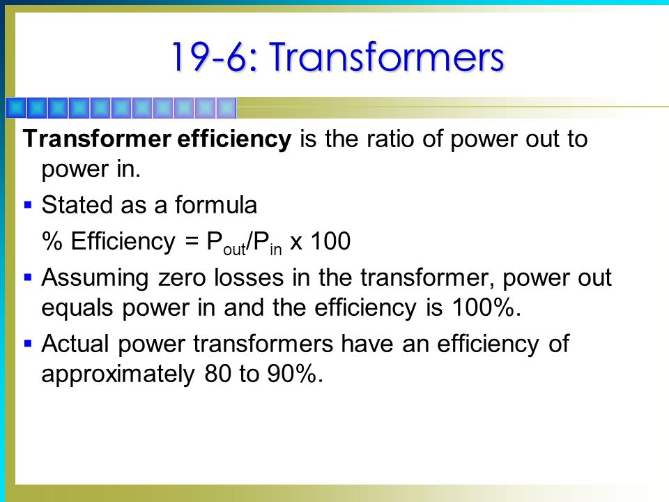 19-6: Transformers Transformer efficiency is the ratio of power out to power in. Stated as a formula.