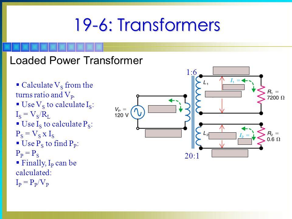 19-6: Transformers Loaded Power Transformer 1:6