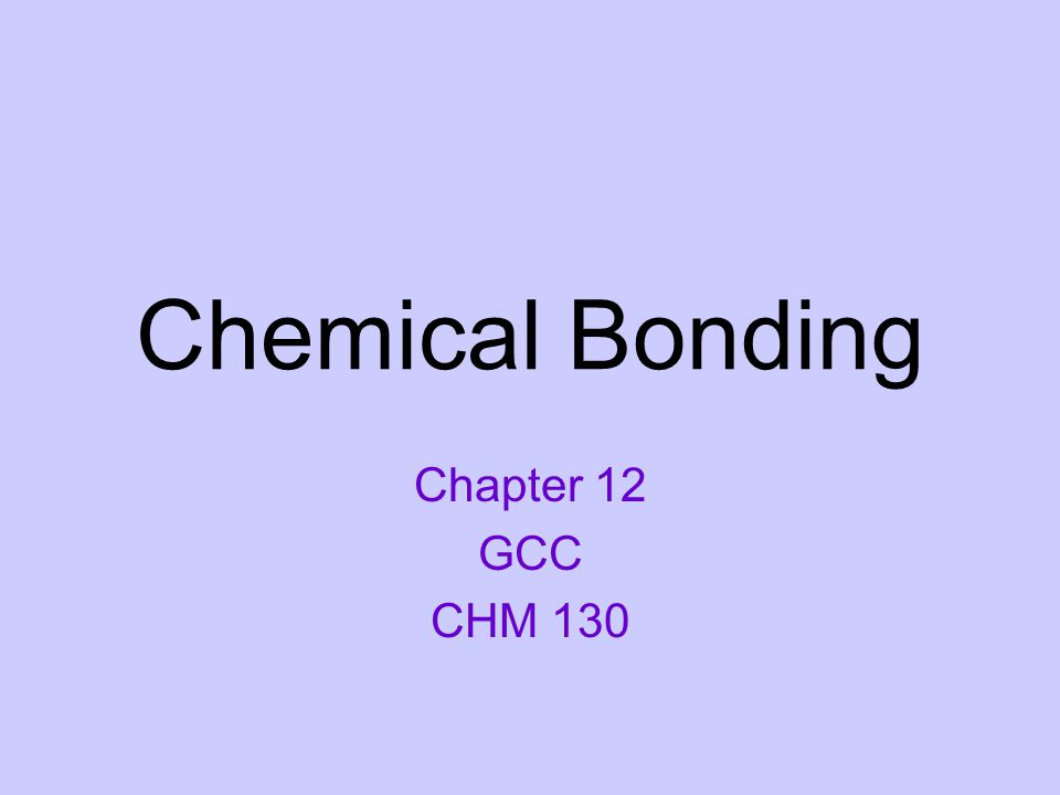 Chemical Bonding Chapter 12 GCC CHM 130