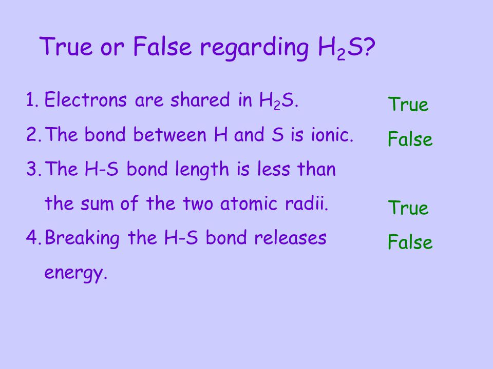 True or False regarding H2S