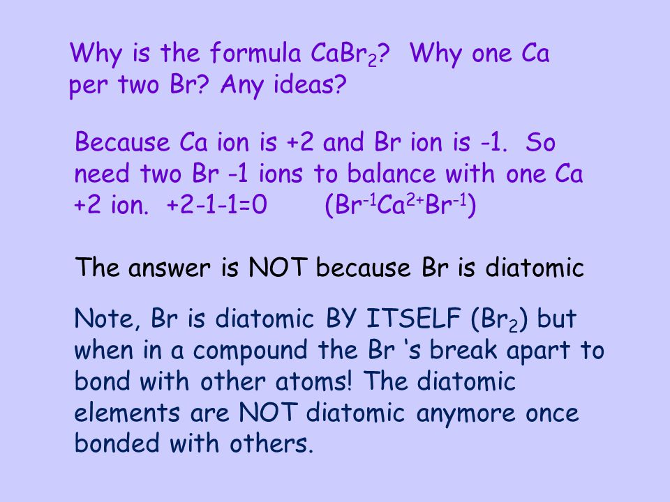 Why is the formula CaBr2 Why one Ca per two Br Any ideas
