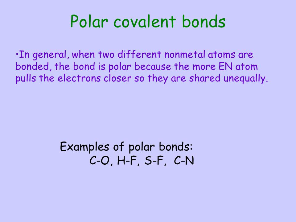 Polar covalent bonds Examples of polar bonds: C-O, H-F, S-F, C-N
