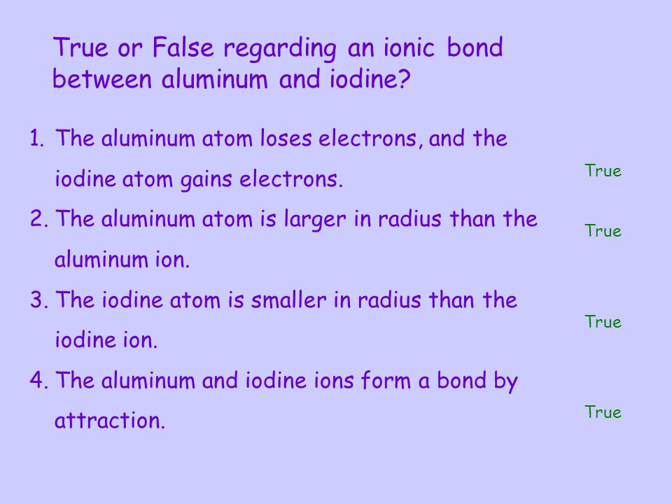 True or False regarding an ionic bond between aluminum and iodine