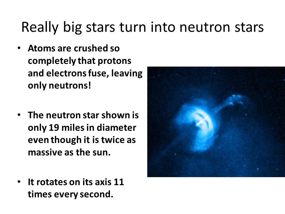 Really big stars turn into neutron stars