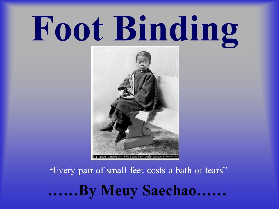 Foot Binding ……By Meuy Saechao……