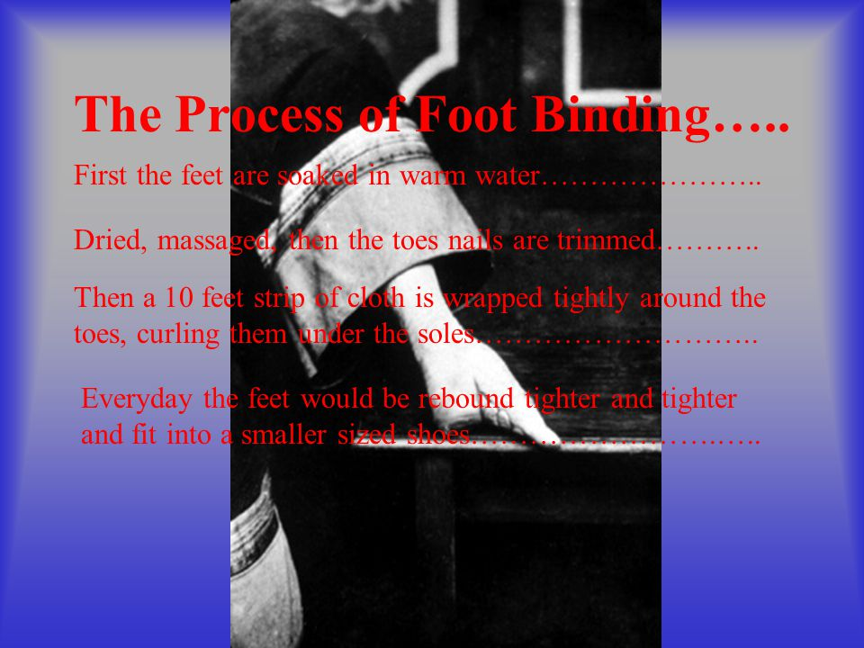 The Process of Foot Binding…..