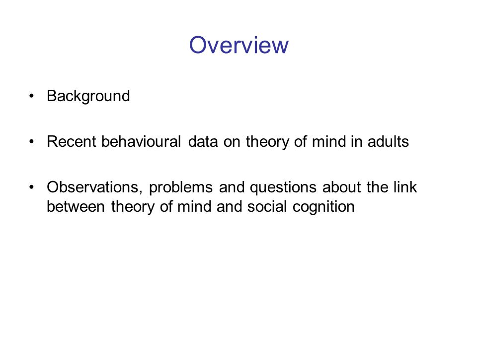 Overview Background. Recent behavioural data on theory of mind in adults.