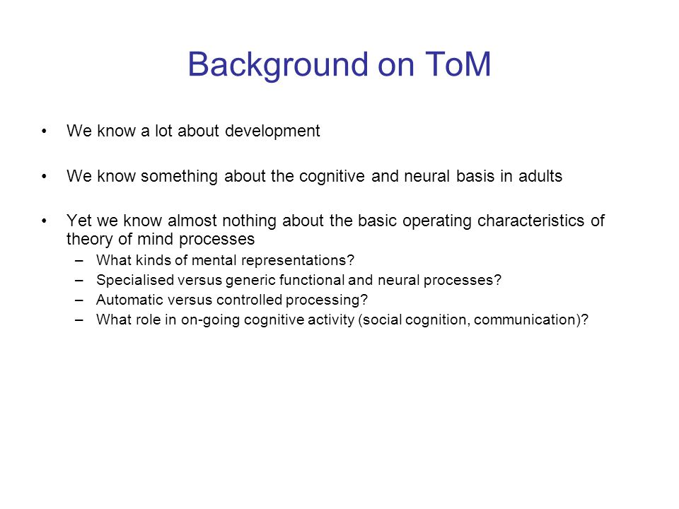 Background on ToM We know a lot about development