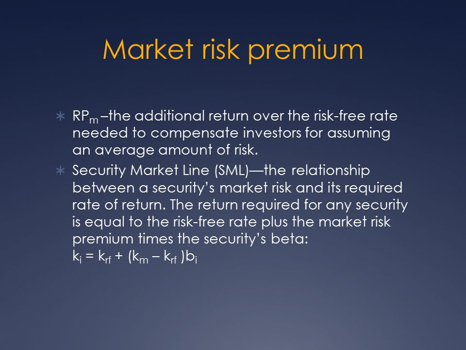 Market risk premium RPm –the additional return over the risk-free rate needed to compensate investors for assuming an average amount of risk.
