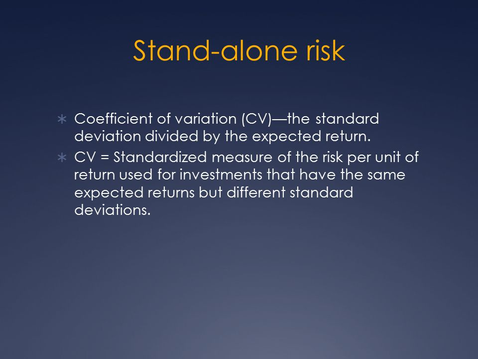 Stand-alone risk Coefficient of variation (CV)—the standard deviation divided by the expected return.