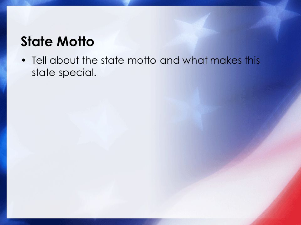 State Motto Tell about the state motto and what makes this state special.