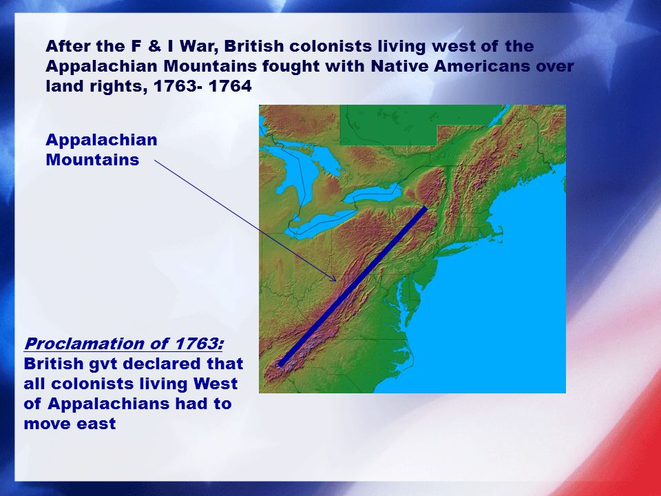 After the F & I War, British colonists living west of the Appalachian Mountains fought with Native Americans over land rights, 1763- 1764