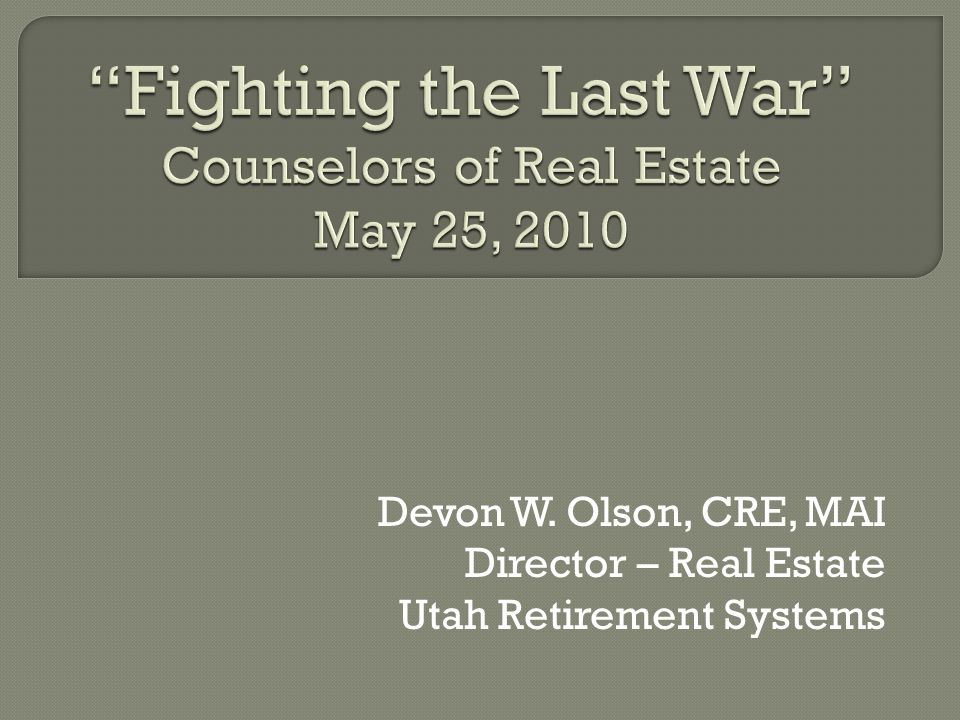 Fighting the Last War Counselors of Real Estate May 25, 2010