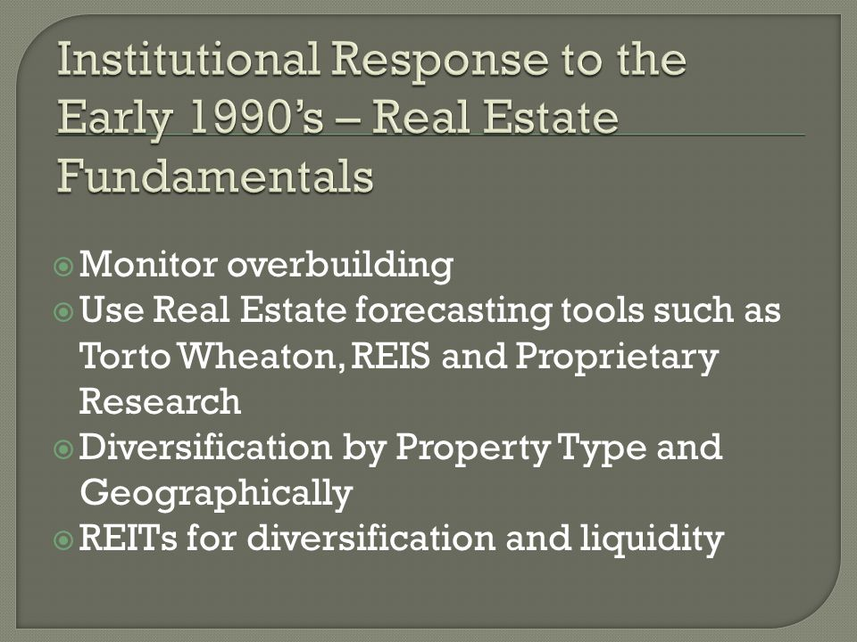 Institutional Response to the Early 1990's – Real Estate Fundamentals