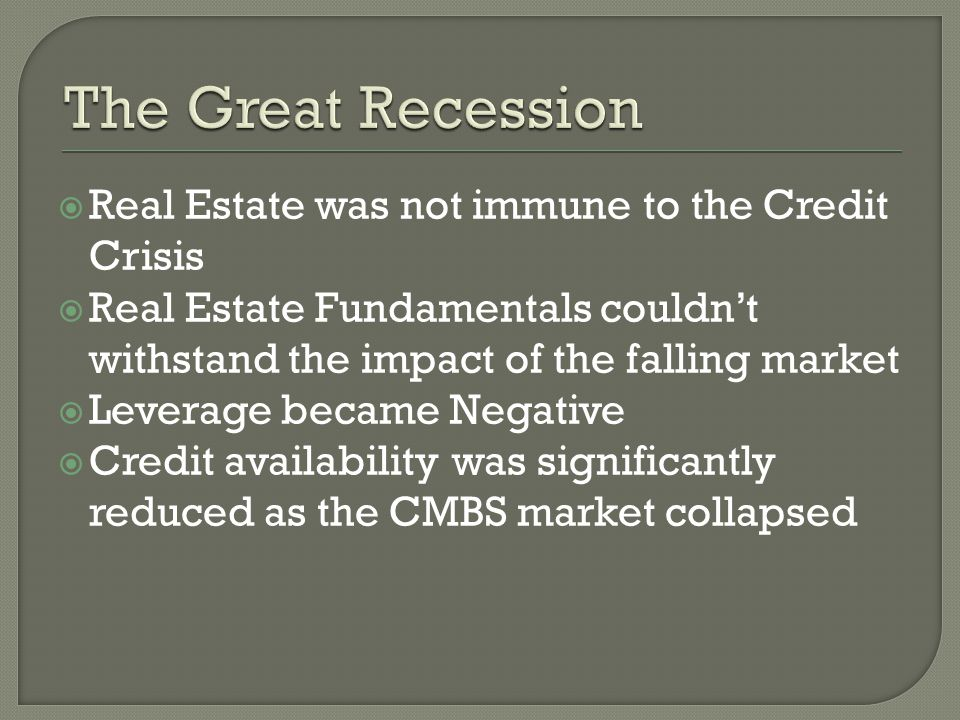 The Great Recession Real Estate was not immune to the Credit Crisis
