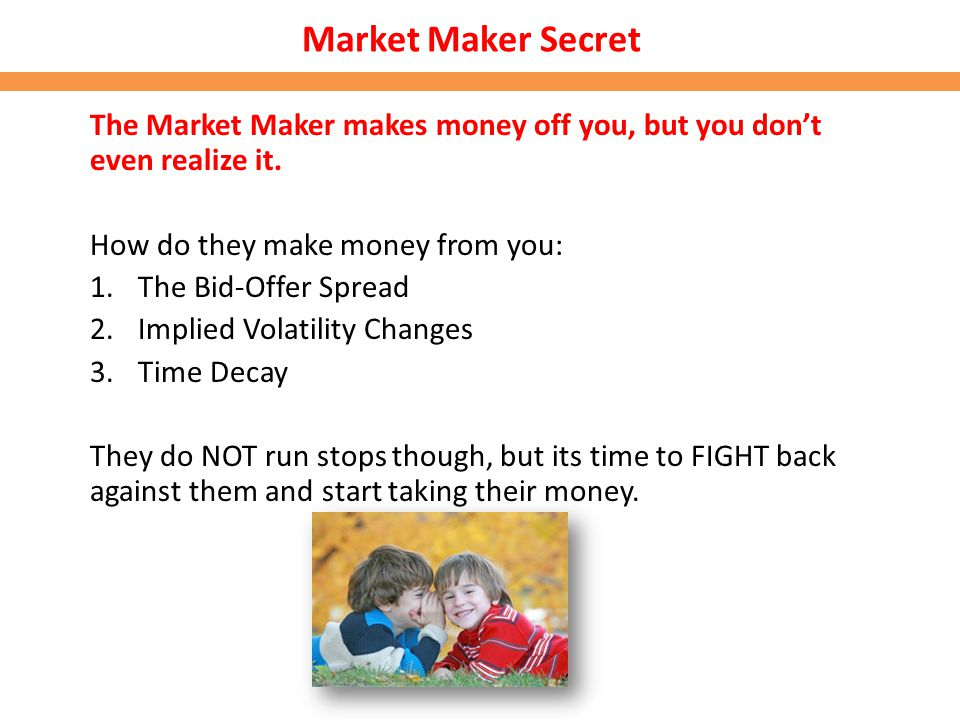Market Maker Secret The Market Maker makes money off you, but you don't even realize it. How do they make money from you: