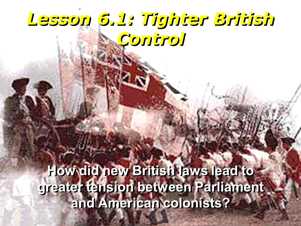 Lesson 6.1: Tighter British Control