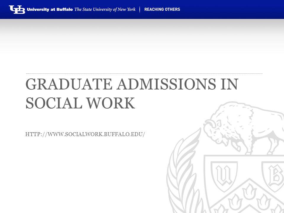 Graduate Admissions in Social Work http://www.socialwork.buffalo.edu/