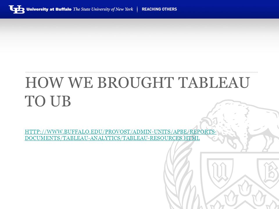 How we brought Tableau to UB http://www. buffalo