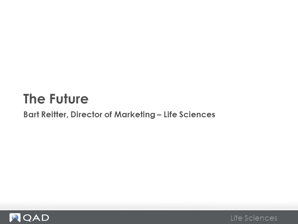 The Future Bart Reitter, Director of Marketing – Life Sciences