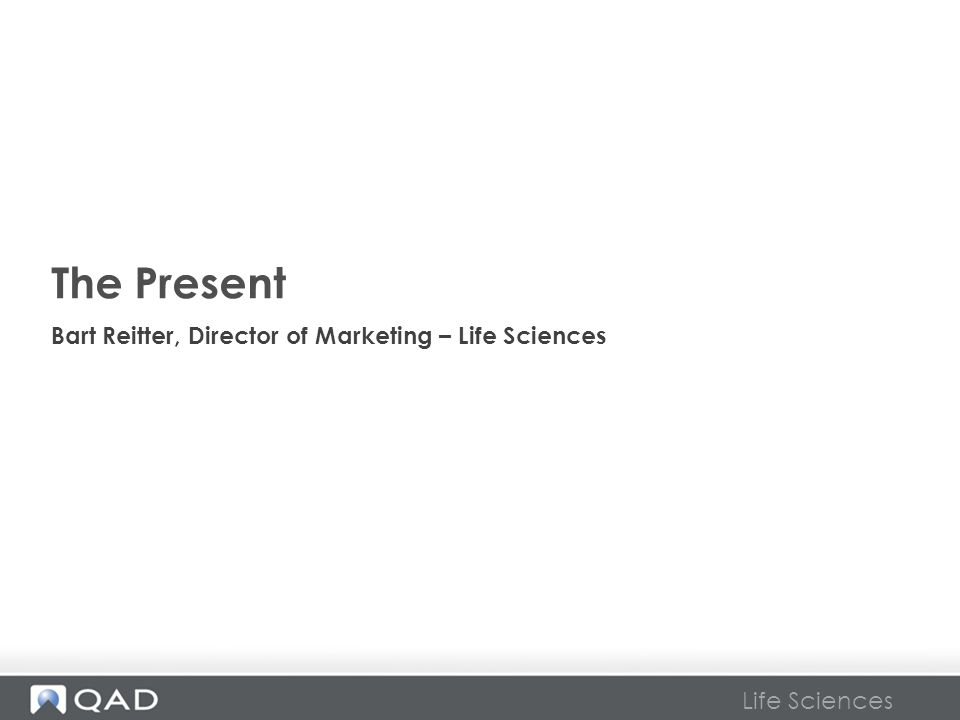The Present Bart Reitter, Director of Marketing – Life Sciences