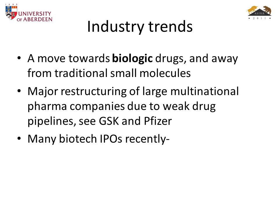 Industry trends A move towards biologic drugs, and away from traditional small molecules.