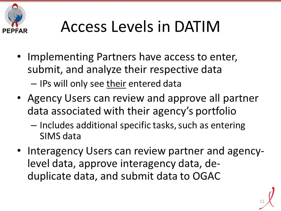 Access Levels in DATIM Implementing Partners have access to enter, submit, and analyze their respective data.
