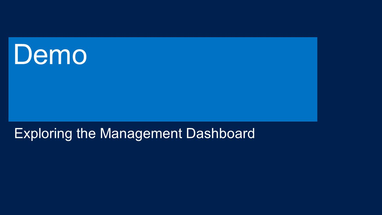 Demo Exploring the Management Dashboard 4/13/2017 2:58 PM