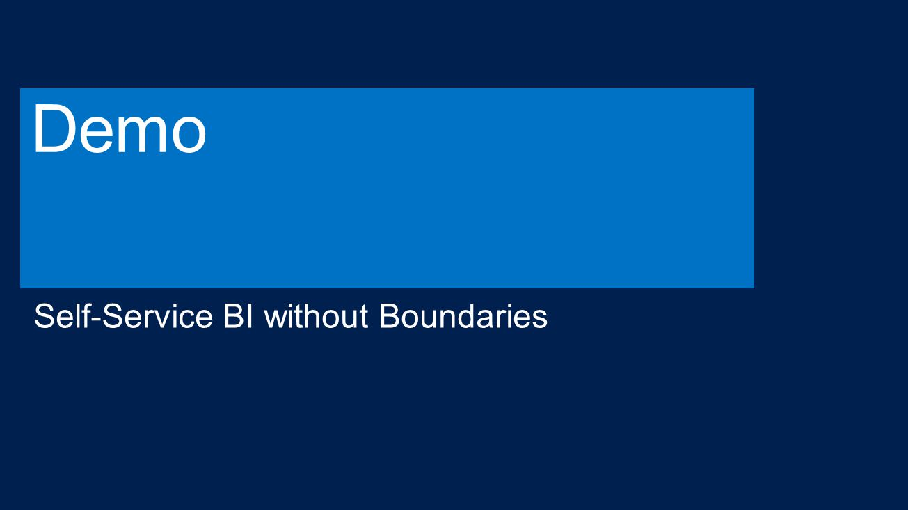 Demo Self-Service BI without Boundaries 4/13/2017 2:58 PM
