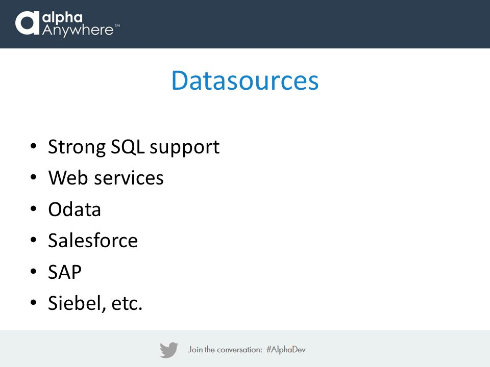Datasources Strong SQL support Web services Odata Salesforce SAP