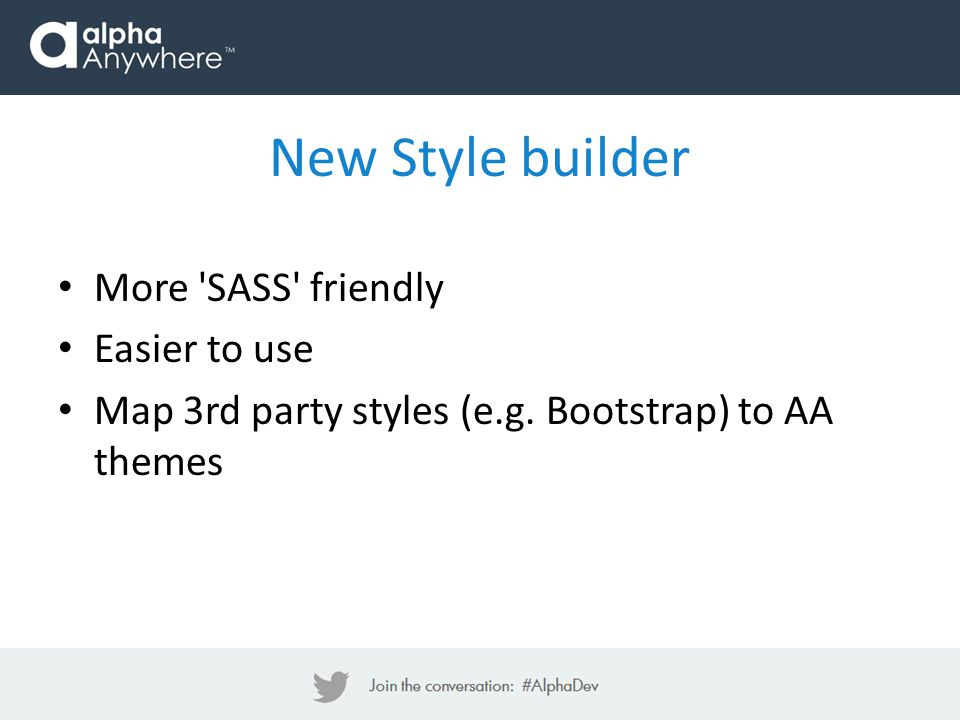 New Style builder More SASS friendly Easier to use