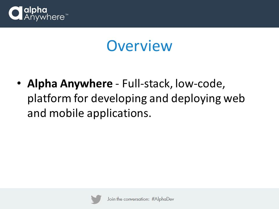 Overview Alpha Anywhere - Full-stack, low-code, platform for developing and deploying web and mobile applications.