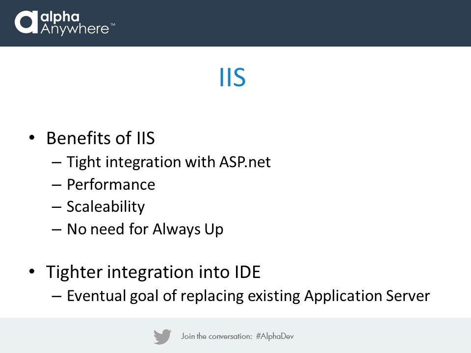 IIS Benefits of IIS Tighter integration into IDE