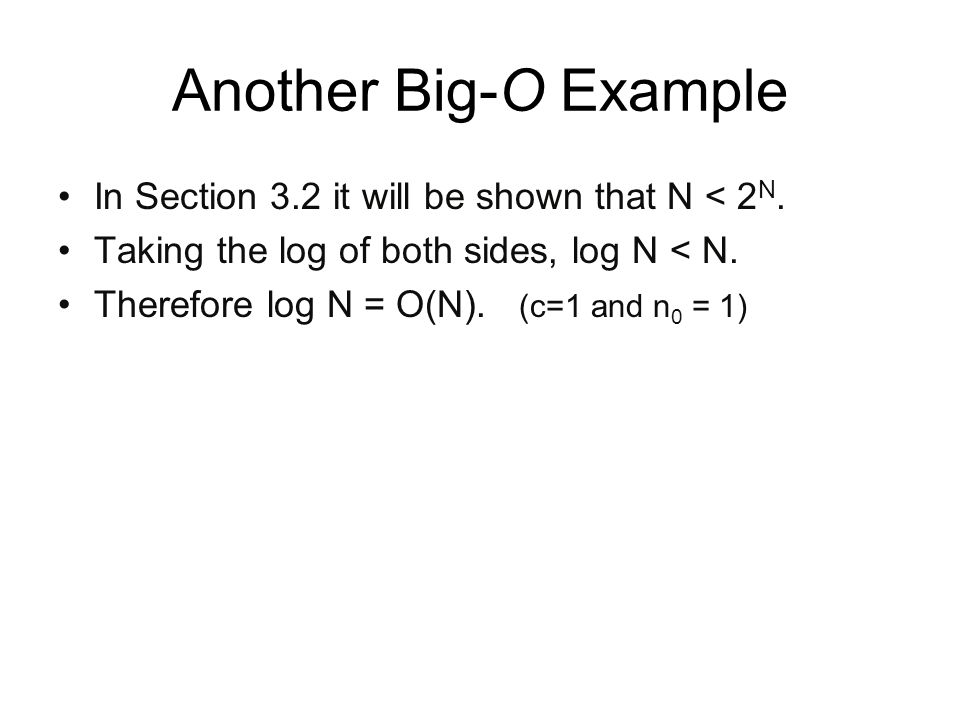Another Big-O Example In Section 3.2 it will be shown that N < 2N.