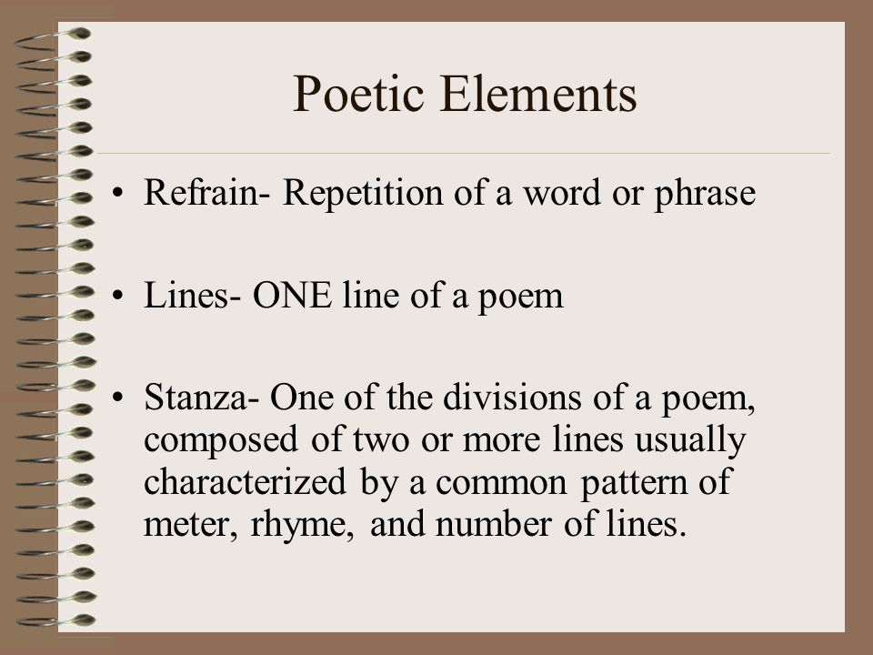 Poetic Elements Refrain- Repetition of a word or phrase