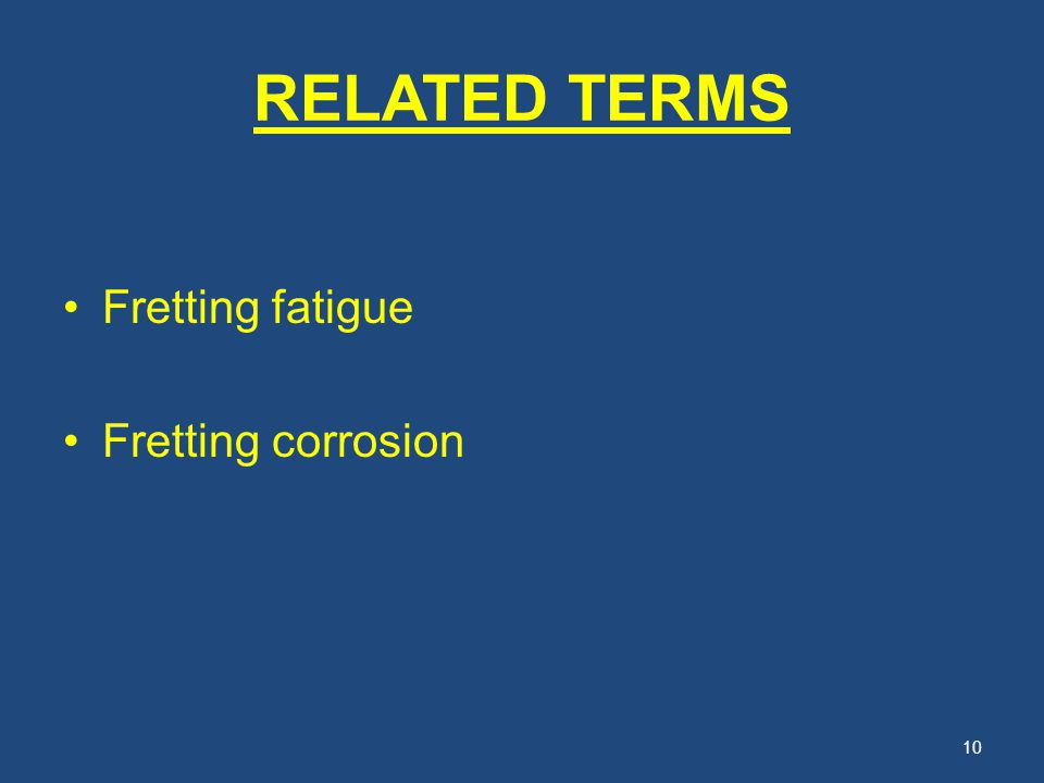 RELATED TERMS Fretting fatigue Fretting corrosion
