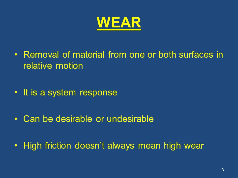 WEAR Removal of material from one or both surfaces in relative motion