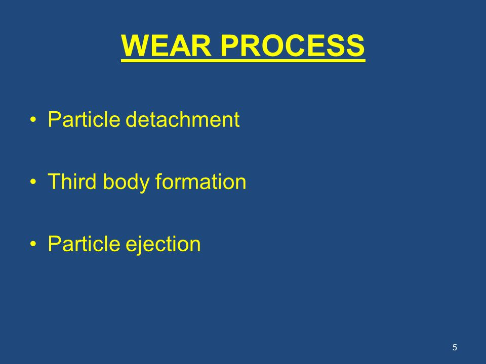 WEAR PROCESS Particle detachment Third body formation