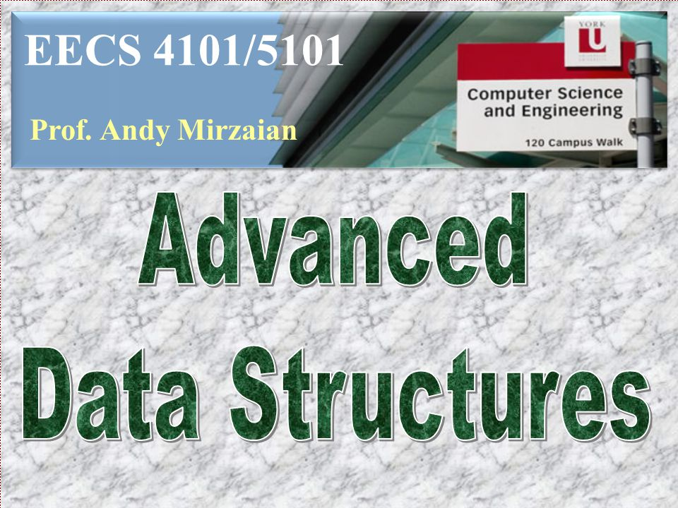 EECS 4101/5101 Prof. Andy Mirzaian Advanced Data Structures