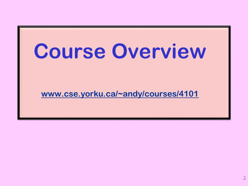Course Overview www.cse.yorku.ca/~andy/courses/4101
