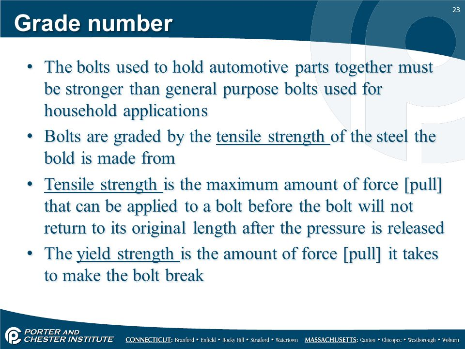 Grade number The bolts used to hold automotive parts together must be stronger than general purpose bolts used for household applications.
